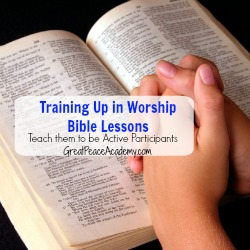 Training Up in Worship, Teach them to be active participants in the Bible Lesson.   Great Peace Academy
