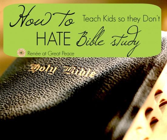How to teach kids so they don't hate Bible Study | Renée at Great Peace