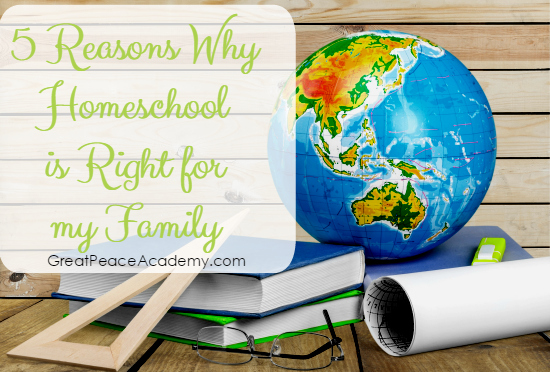 5 Reasons why Homeschooling is Right for My Family | GreatPeaceAcademy.com