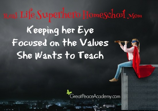 Real Life Superhero Homeschool Mom | Keeping her eye focused on the values she wants to teach. | Great Peace Academy