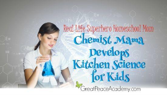 Real Life Superhero Homeschool Mom: Chemist Mama Develops Kitchen Science for Kids | Great Peace Academy