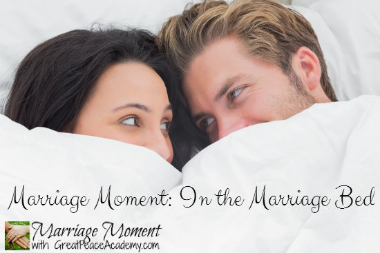 Marriage Moments: In the Marriage Bed | Renée at GreatPeaceAcademy