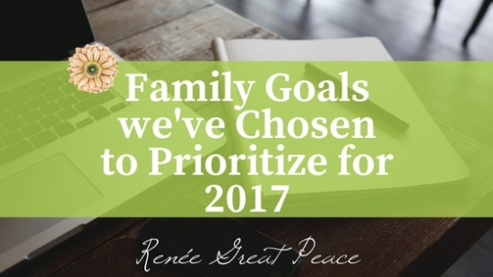 Family Goals we've Chosen to Prioritize for 2017 | Renée at Great Peace